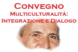 """Convegno """"Multiculturalità: Integrazione e Dialogo"""""""